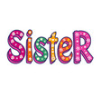 sister-bright inscription can be used as vector image vector image