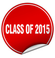 class of 2015 round red sticker isolated on white vector image vector image
