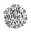 hand drawn lettering best mother ever in a round vector image vector image