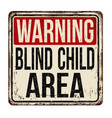 warning blind child area vintage rusty metal sign vector image vector image