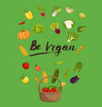 be vegan concept with vegetable vector image vector image