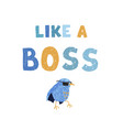 bird and hand drawn lettering - like a boss vector image vector image