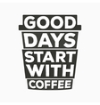 Good days start with coffee - typographic quote vector image vector image