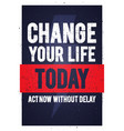 motivation quote change your life today vector image vector image