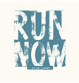 run now wine later lettering grunge vector image
