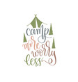 camp more worry less - hand lettering inscription vector image vector image