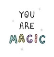 you are magic - fun hand drawn nursery poster vector image vector image