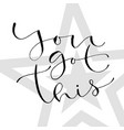 you got this handwritten greeting card design vector image vector image