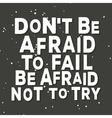Dont be afraid to fail be afraid not to try vector image vector image
