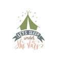 lets sleep under stars - hand lettering vector image vector image