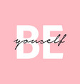 Be yourself inspirational quote on pink background
