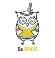 cute hand drawn owl with quote be brave vector image vector image