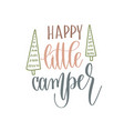 happy little camper - hand lettering inscription vector image
