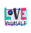 love yourself shirt print quote lettering vector image