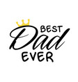 best dad ever crown white background image vector image