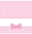 Pink card invitation with stripes and sweet bow vector image vector image