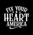 fix your heart america lettering design vector image vector image