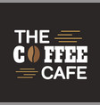 the coffee cafe coffee bean black background vector image vector image