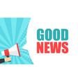 male hand holding megaphone with good news speech vector image vector image