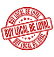 buy local be loyal red grunge round vintage rubber vector image vector image