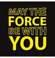 May the force be with you - typographic quote vector image