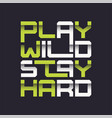 play wild stay hard graphic t-shirt design vector image