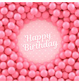 pink candy balls background with happy birthday vector image vector image