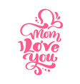 mom i love you text for happy mothers day vector image vector image