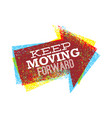 keep moving forward creative bright design vector image vector image