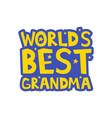 worlds best grandma letters fun kids style print vector image