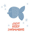 just keep swimming poster vector image vector image
