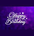 happy birthday white hand lettering inscription vector image vector image