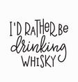 i rather drinking whisky t-shirt quote lettering vector image vector image