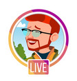 stories man streamer live video streaming vector image vector image