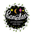 ramadan let this month heal you ramadan quotes vector image vector image