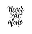 never eat alone lettering design vector image