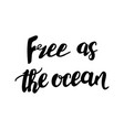 free as the ocean poste vector image vector image