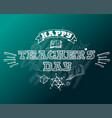 happy teachers day lettering emblem with vector image vector image