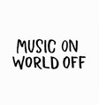 music on world off shirt quote lettering vector image vector image