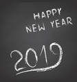 handwritten happy new year 2019 on a chalkboard vector image