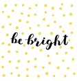 Be bright Brush lettering vector image vector image