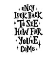 only look back to see how far you ve come hand vector image vector image