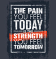 the pain you feel today is the strength you feel vector image vector image