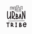 urban tribe t-shirt quote lettering vector image vector image
