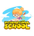 international school poster with girl reading book vector image vector image