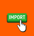 hand mouse cursor clicks the import button vector image vector image