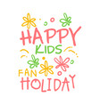 happy kids fan holiday promo sign childrens party vector image vector image