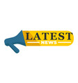 megaphone and latest news loudspeaker and vector image vector image