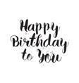 Happy Birthday to You inscription Hand drawn vector image vector image