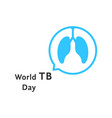 world tb day with blue speech bubble vector image